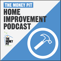 Get home improvement tips 24/7. Subscribe to one of five new Money Pit Podcasts.