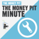 Money Pit Minute Podcast Logo