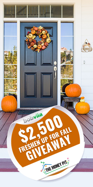 Enter Bob Vila's $2,500 Freshen Up for Fall Giveaway with The Money Pit Podcast today!